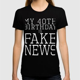 Funny 40th Birthday Fake News Age Denial Insult Rejection design T-shirt