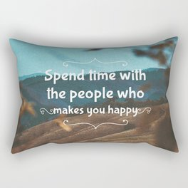 Spend time with the people who makes you happy. Rectangular Pillow