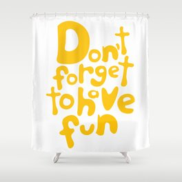 Don't Forget To Have Fun | Sunny Yellow on White | Motivational Typography Shower Curtain
