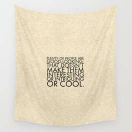 Plenty of people are good-looking. That doesn't make them interesting or intriguing or cool. Wall Tapestry