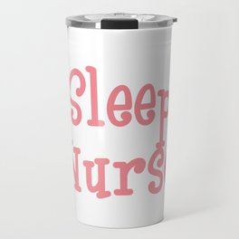 """""""Sleep All Day Nurse All Night"""" tee design. Cute and adorable gift to your friends and family!  Travel Mug"""
