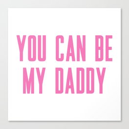 You Can Be My Daddy Canvas Print