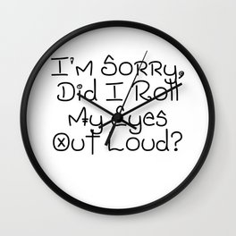 I'm Sorry, Did I Roll My Eyes Out Loud?   Gift Idea Wall Clock