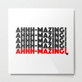 Ahhh-mazing! Metal Print