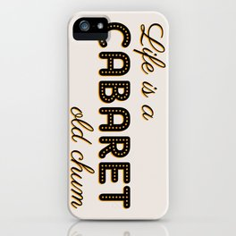 Life Is A Cabaret, Old Chum! iPhone Case