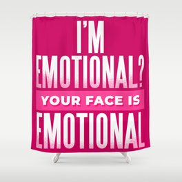 Funny Humour Quote In Pink I'm Emotional? Your Face Is Emotional Text Shower Curtain