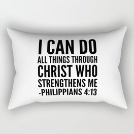 I CAN DO ALL THINGS THROUGH CHRIST WHO STRENGTHENS ME PHILIPPIANS 4:13 Rectangular Pillow