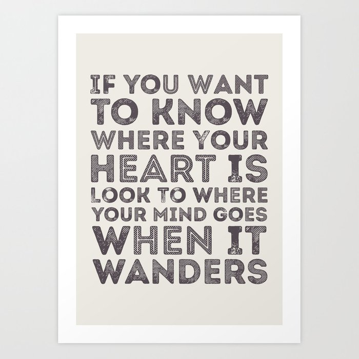 If You Want To Know Where Your Heart Is Art Print By Iaagd Society6
