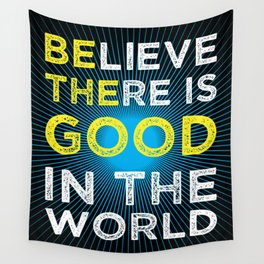 Believe There Is Good In The World Wall Tapestry