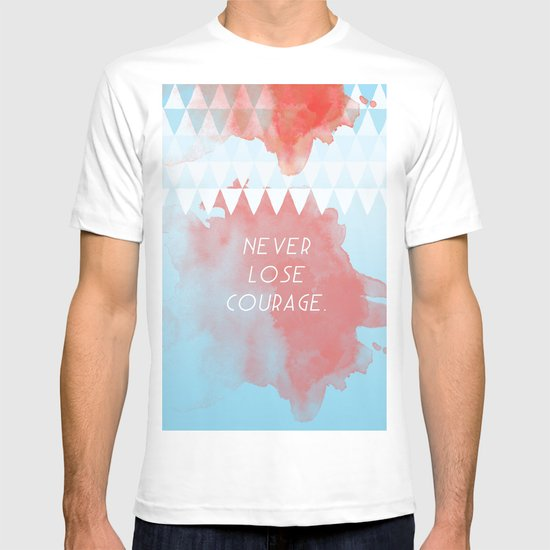 Never lose courage T-shirt