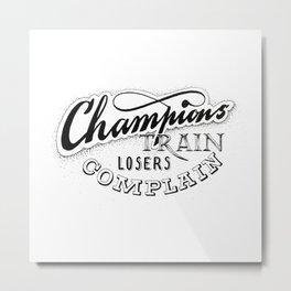 Champions train - losers complain Metal Print