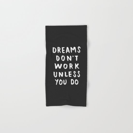 Dreams Don't Work Unless You Do - Black & White Typography 01 Hand & Bath Towel