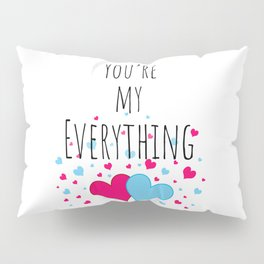 You're My Everything Pillow Sham