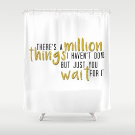 there's a million things i haven't done Shower Curtain