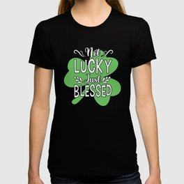 St Patrick Shamrock Not Lucky Just blessed T-shirt