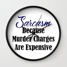Sarcasm Coz Murder Is Expensive Funny Sarcastic Meme Wall Clock