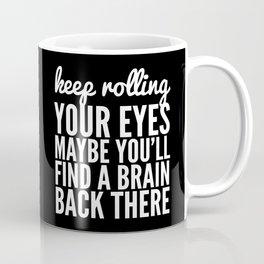 Keep Rolling Your Eyes Maybe You'll Find a Brain (Black & White) Coffee Mug