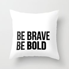 Be Brave Be Bold Throw Pillow