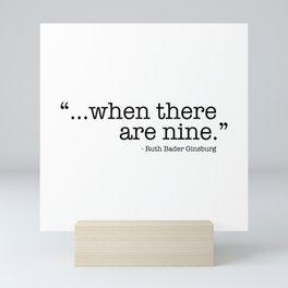 ...when there are nine. Ruth Bader Ginsburg RBG Mini Art Print