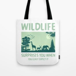 Wildlife Surprises You When You Least Expect It gr Tote Bag