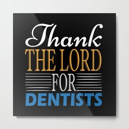 Thank The Load For Dentists Metal Print