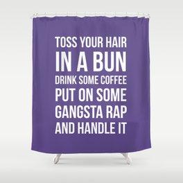 Toss Your Hair in a Bun, Coffee, Gangsta Rap & Handle It (Ultra Violet) Shower Curtain