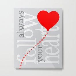 Always follow your heart zolliophone gift shop Metal Print