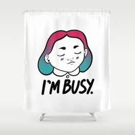I'm Busy (Very Busy) Shower Curtain