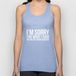 I'm Sorry for What I Said Before My Brain Surgery T-Shirt Unisex Tank Top