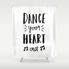 Dance your heart out - typography Shower Curtain