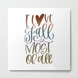 I Love Fall Most Of All Metal Print