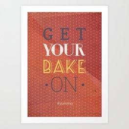 Get your bake on #yummo Art Print