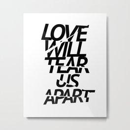 LOVE WILL TEAR US APART #black Metal Print