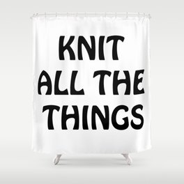 Knit All the Things in Black Shower Curtain
