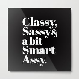 Classy, Sassy and a bit Smart Assy Typography Metal Print