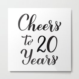 Cheers to 20 Years. 20th Birthday, Anniversary calligraphy lettering. Metal Print