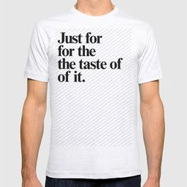 Just for the taste of it T-shirt