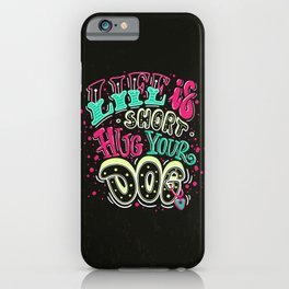Life is short, hug your dog - Short life quote. iPhone Case