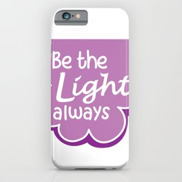 Be the Light Always iPhone Case