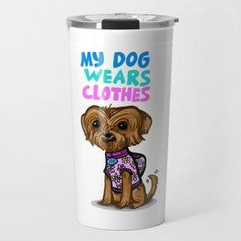 my dog wears clothes Travel Mug