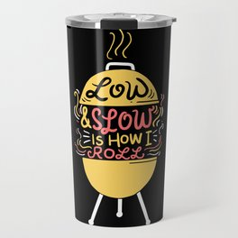 BBQ - Barbecue - Low & Slow Is How I Roll Travel Mug