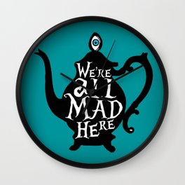 """""""We're all MAD here"""" - Alice in Wonderland - Teapot - 'Alice Blue' Wall Clock"""