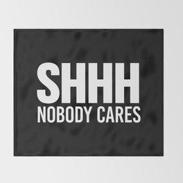 Shhh Nobody Cares (Black & White) Throw Blanket