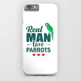 Real Man Love Parrots gr iPhone Case