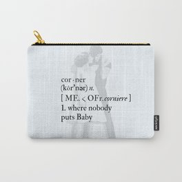 Nobody puts Baby in a Corner Carry-All Pouch