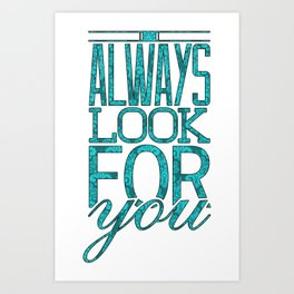 I Always Look For You Art Print