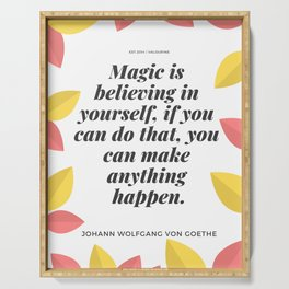 Johann Wolfgang von Goethe Quote | Magic is believing in yourself, Serving Tray