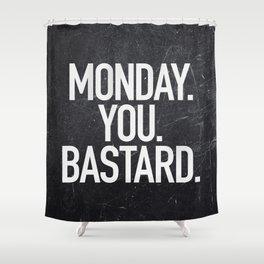 Monday You Bastard Shower Curtain