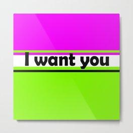 I want you 2 Metal Print