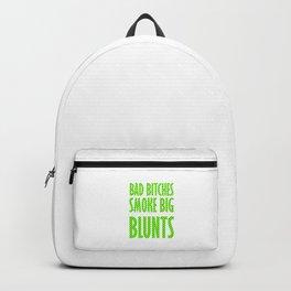 Bad Bitches smoke big blunts   Weed gift idea Backpack